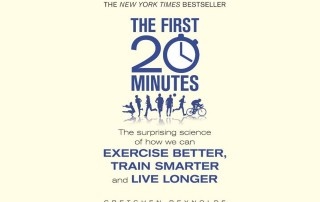 Review of The First 20 Minutes: The Surprising Science of How We Can Exercise Better, Train Smarter and Live Longer